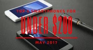 Top 5 Chinese Smartphones for Under $200 – May2017