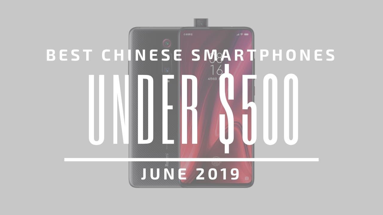 Best Chinese Smartphones $500 2019