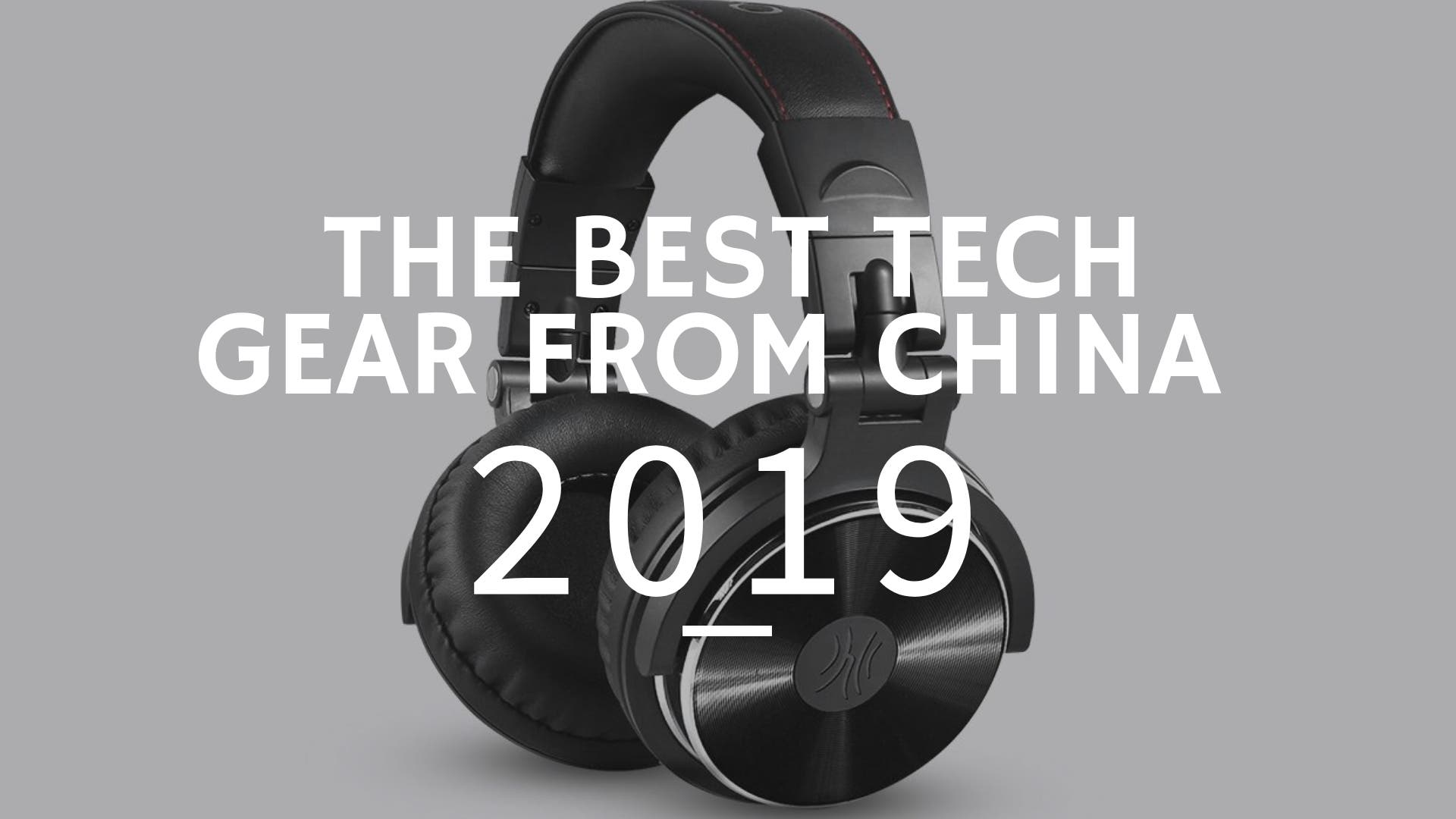 The Best Tech Gear From China in 2019