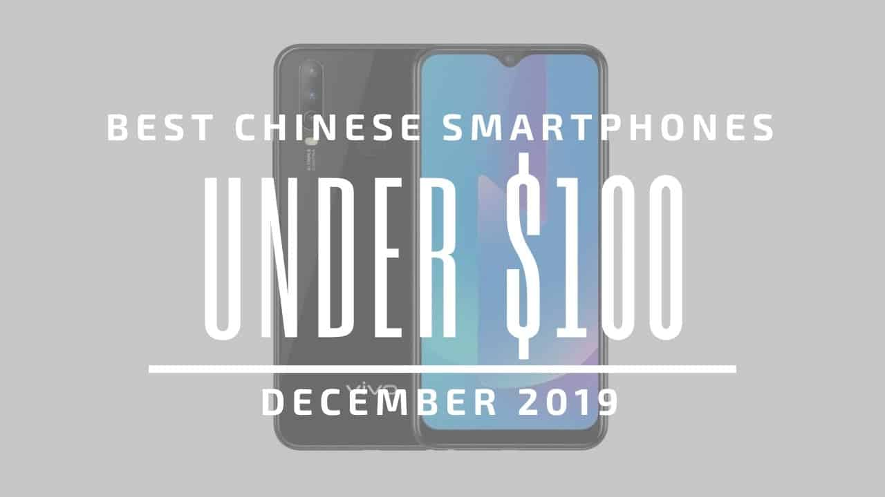 Top 5 Best Chinese Phones for Under $100 – December 2019