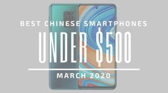Best Chinese Phones for Under $500 – March 2020