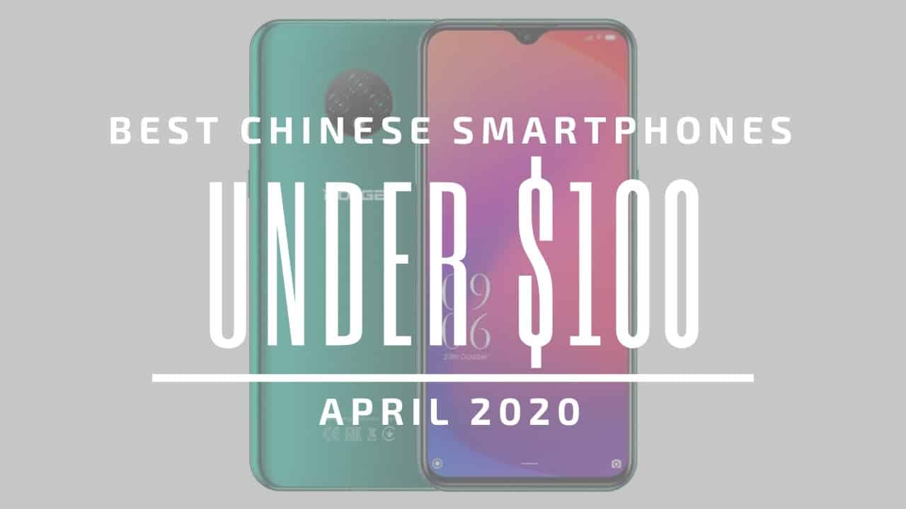 Best Chinese Phones for Under $100 – April 2020