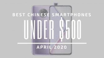 Best Chinese Phones for Under $500 – April 2020