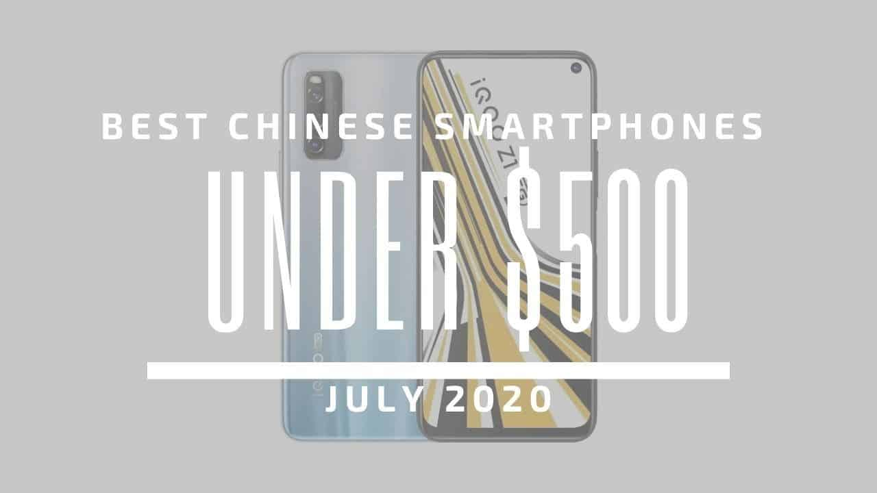 Top 5 Best Chinese Phones for Under $500 – July 2020
