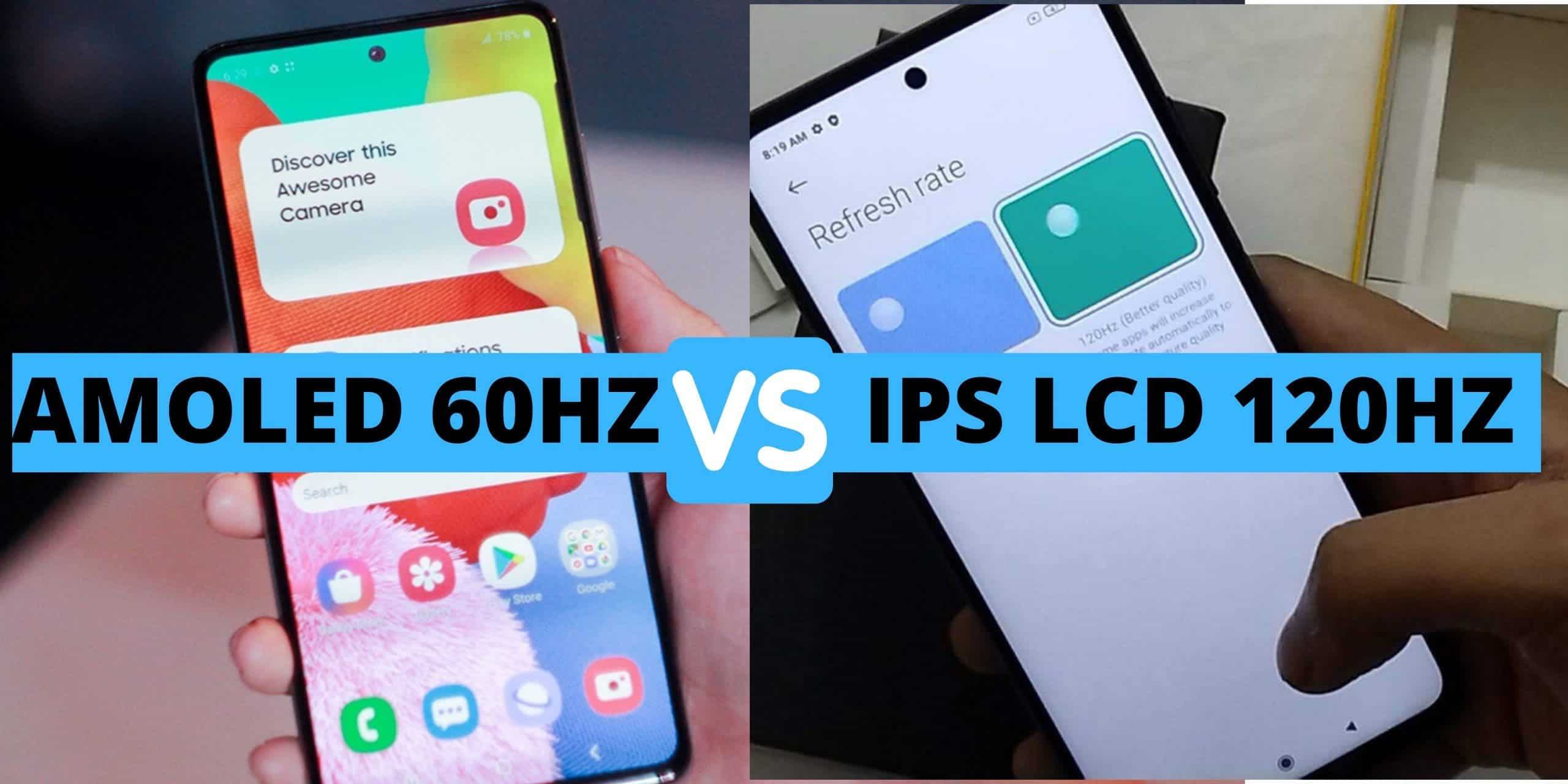 AMOLED 60Hz VS IPS LCD 120Hz