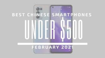 Best Chinese Phones for Under $500 – February 2021