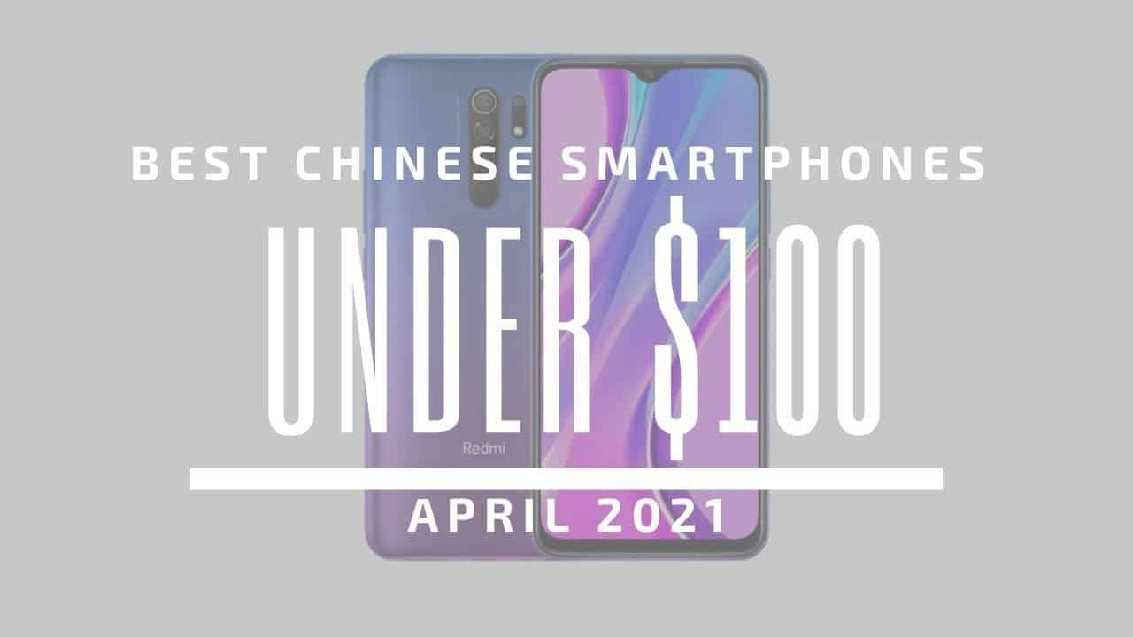 Best Chinese Smartphones for Under $100 April 2021