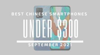 Top 5 Best Chinese Smartphones for Under $300 - September 2021